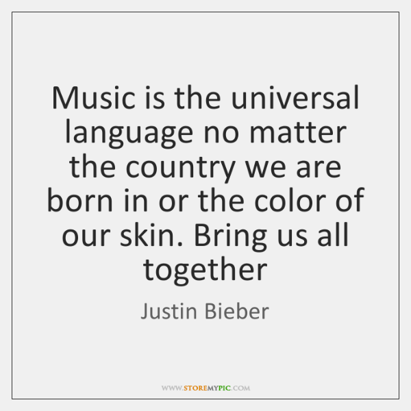 Music is the universal language no matter the country we are born ...