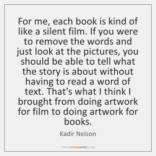 For me, each book is kind of like a silent film. If ...
