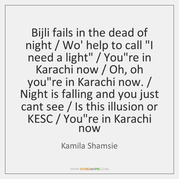 "Bijli fails in the dead of night / Wo' help to call ""I ..."