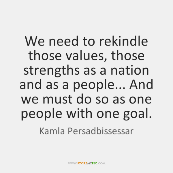 We need to rekindle those values, those strengths as a nation and ...