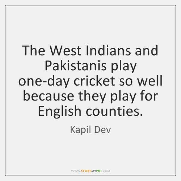 The West Indians and Pakistanis play one-day cricket so well because they ...