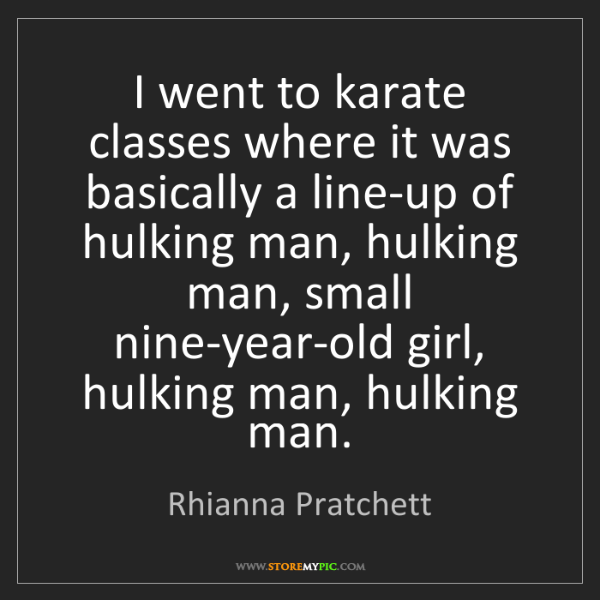Rhianna Pratchett: I went to karate classes where it was basically a line-up...