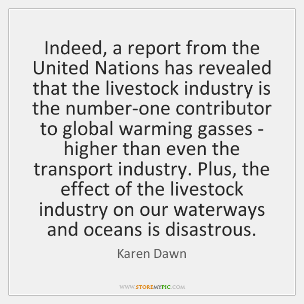 Indeed, a report from the United Nations has revealed that the livestock ...