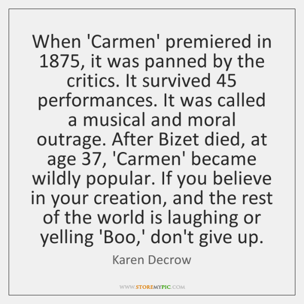 When 'Carmen' premiered in 1875, it was panned by the critics. It survived 45 ...