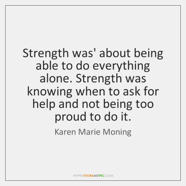 Strength was' about being able to do everything alone. Strength was knowing ...