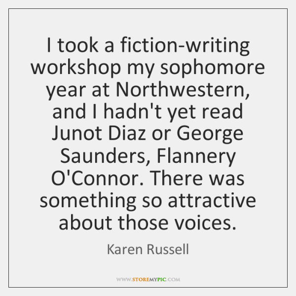 I took a fiction-writing workshop my sophomore year at Northwestern, and I ...