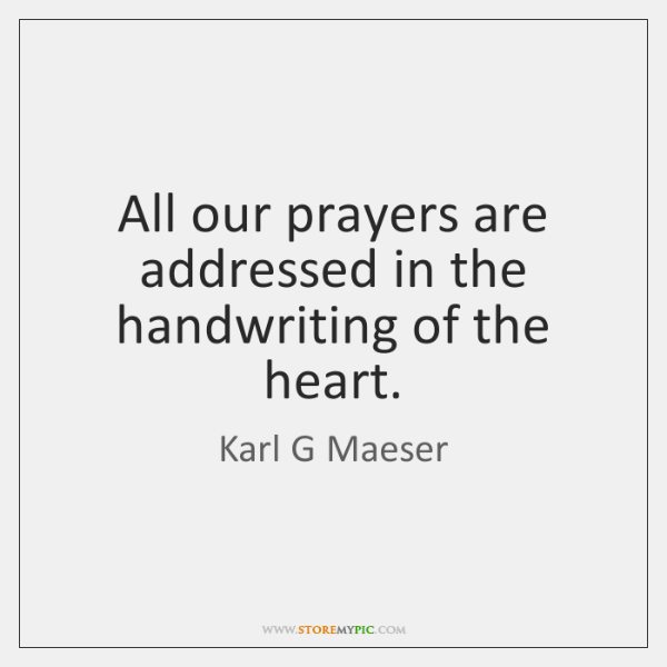 All our prayers are addressed in the handwriting of the heart.