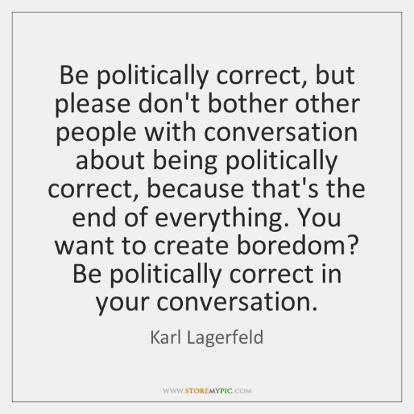 Be Politically Correct But Please Dont Bother Other People With
