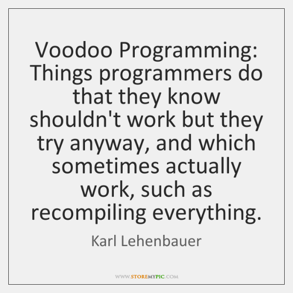 Voodoo Programming: Things programmers do that they know shouldn't work but they ...