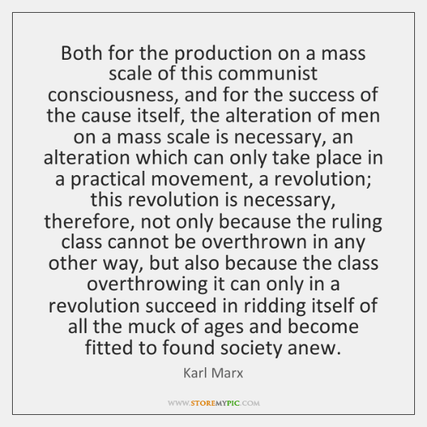 Both for the production on a mass scale of this communist consciousness, ...