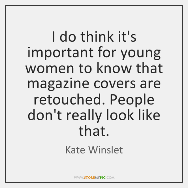 I do think it's important for young women to know that magazine ...