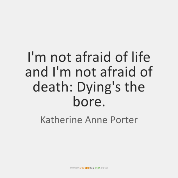I'm not afraid of life and I'm not afraid of death: Dying's ...