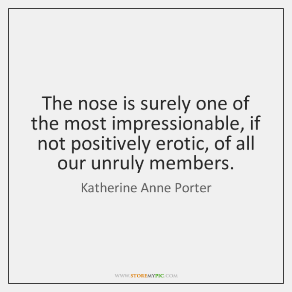 The nose is surely one of the most impressionable, if not positively ...
