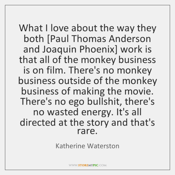 What I love about the way they both [Paul Thomas Anderson and ...
