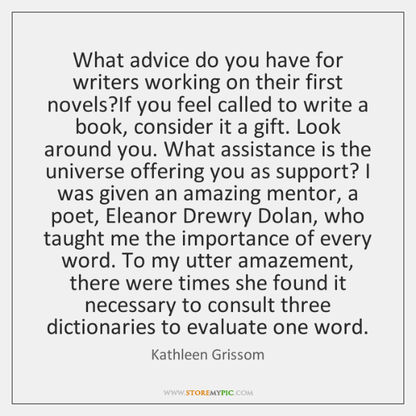 What advice do you have for writers working on their first novels?...