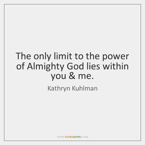The only limit to the power of Almighty God lies within you & ...
