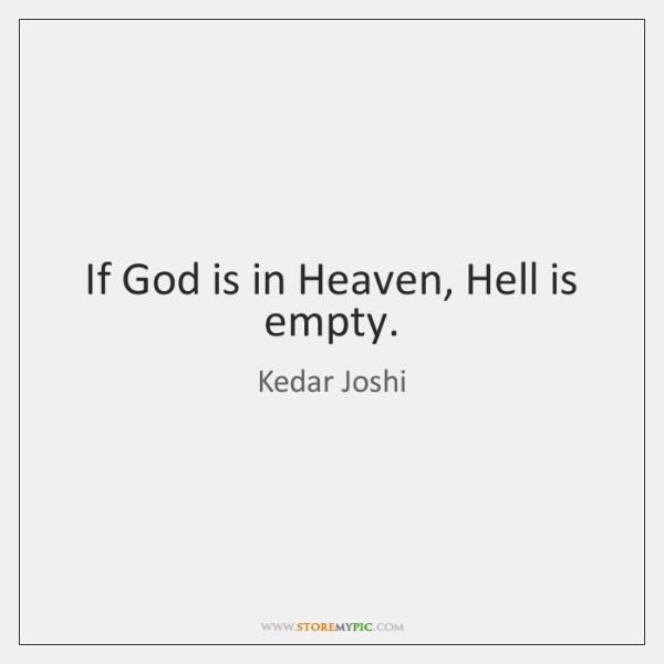 If God is in Heaven, Hell is empty.