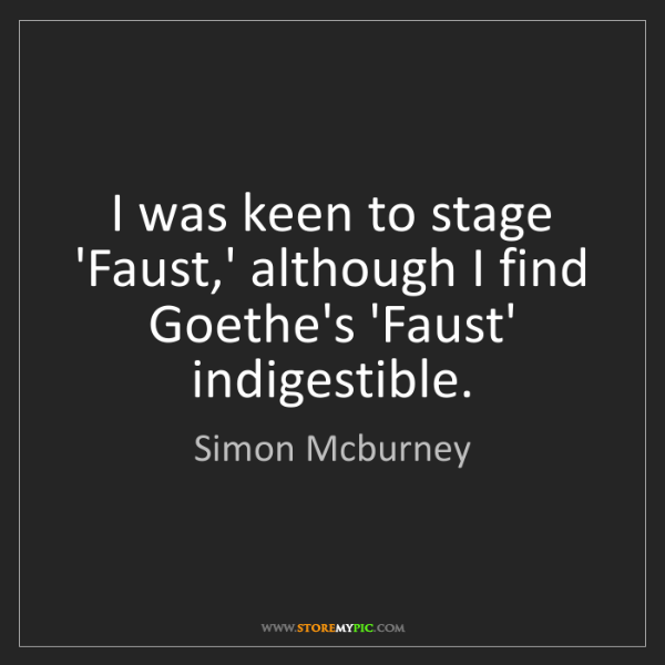 Simon Mcburney: I was keen to stage 'Faust,' although I find Goethe's...