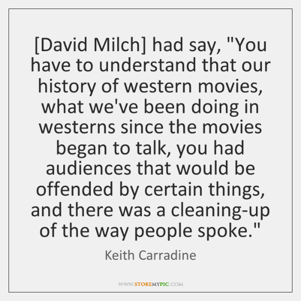 "[David Milch] had say, ""You have to understand that our history of ..."