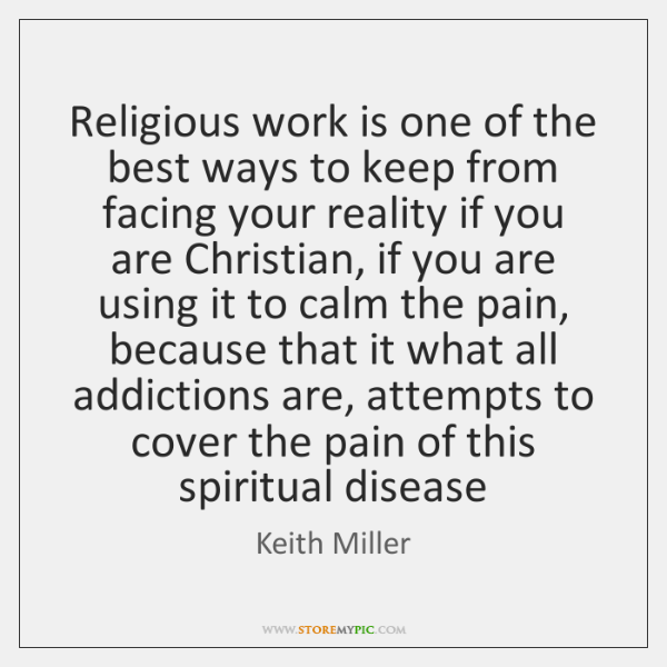 Religious work is one of the best ways to keep from facing ...
