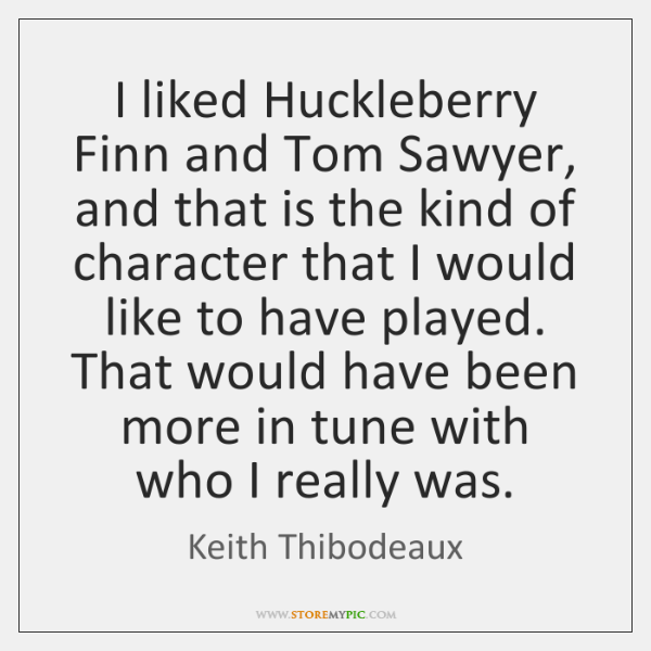 I liked Huckleberry Finn and Tom Sawyer, and that is the kind ...
