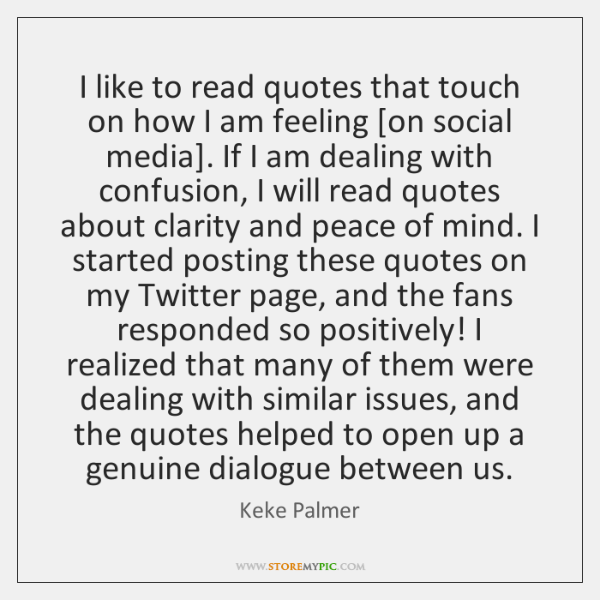 I like to read quotes that touch on how I am feeling [...