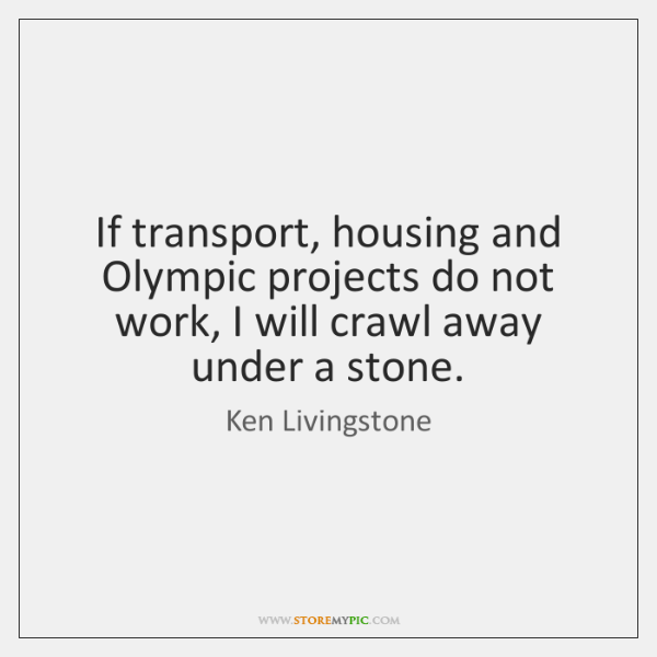 If transport, housing and Olympic projects do not work, I will crawl ...