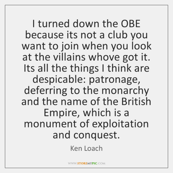 I turned down the OBE because its not a club you want ...