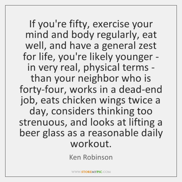If you're fifty, exercise your mind and body regularly, eat well, and ...