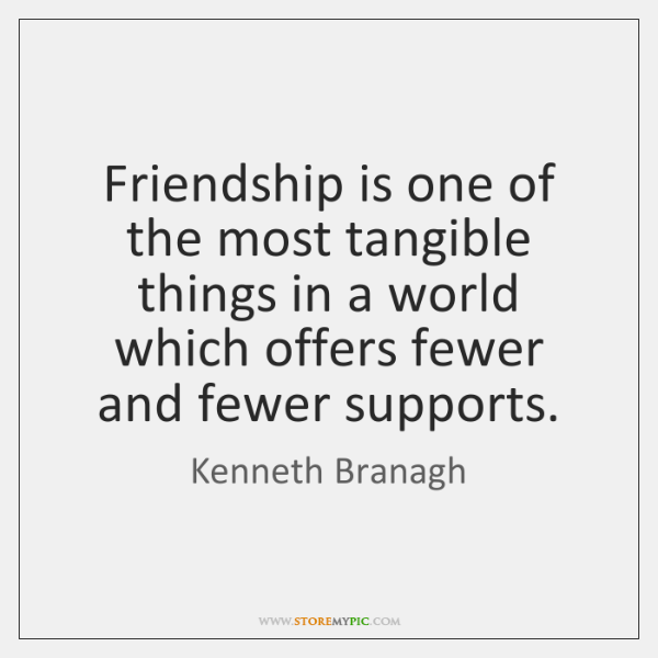 Friendship is one of the most tangible things in a world which ...