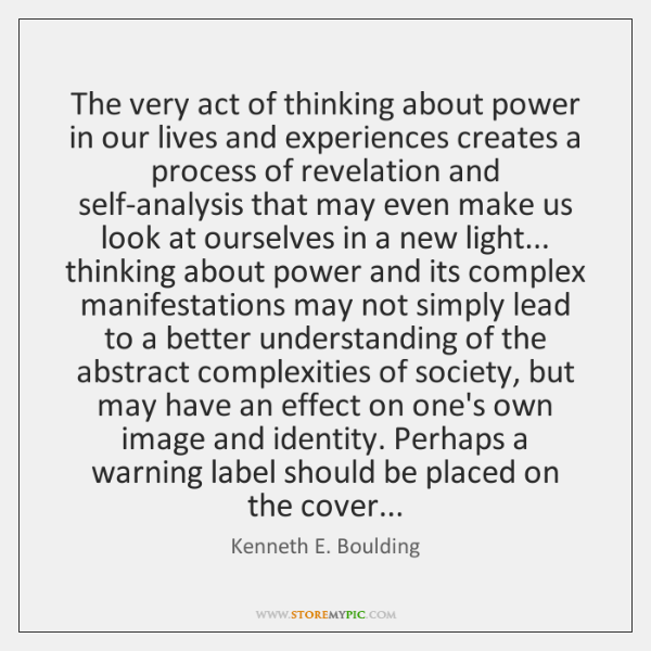 The very act of thinking about power in our lives and experiences ...