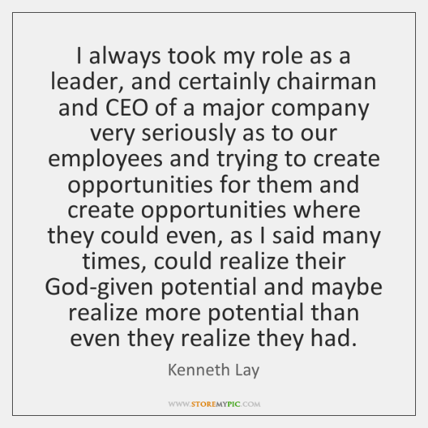I always took my role as a leader, and certainly chairman and ...
