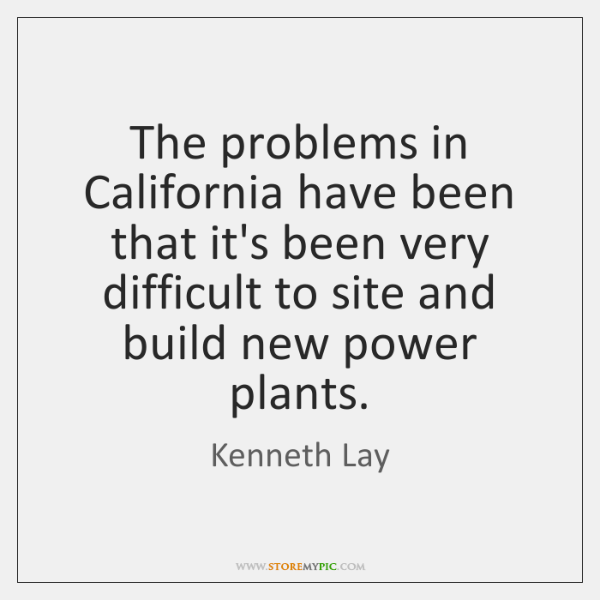 The problems in California have been that it's been very difficult to ...