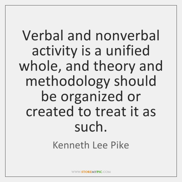 Verbal and nonverbal activity is a unified whole, and theory and methodology ...