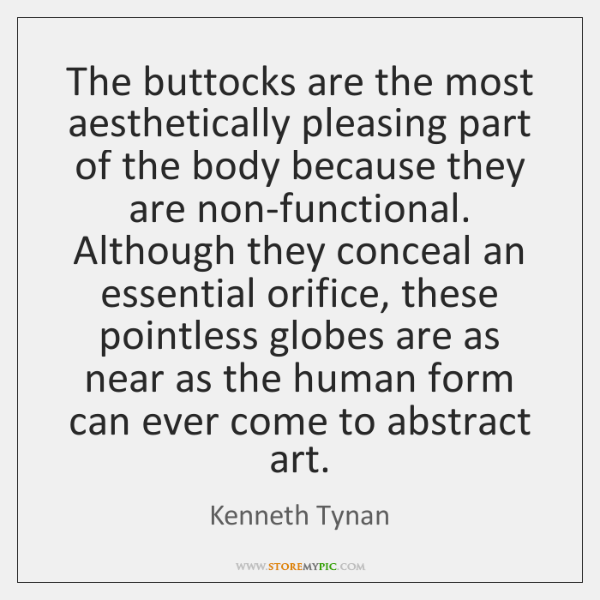 The buttocks are the most aesthetically pleasing part of the body because ...