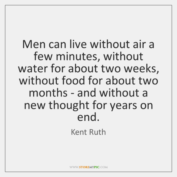 Men can live without air a few minutes, without water for about ...