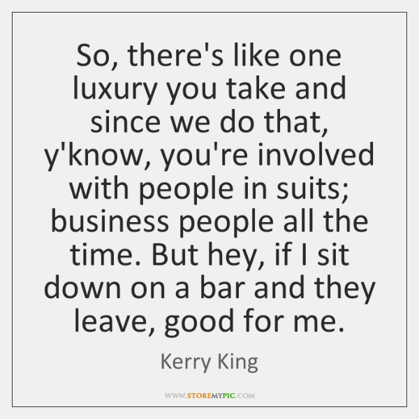 So, there's like one luxury you take and since we do that, ...