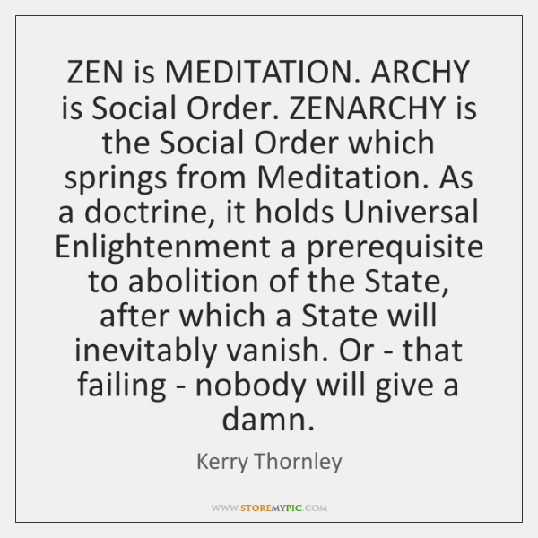ZEN is MEDITATION. ARCHY is Social Order. ZENARCHY is the Social Order ...