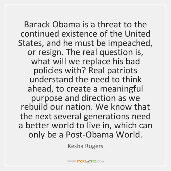 Barack Obama is a threat to the continued existence of the United ...