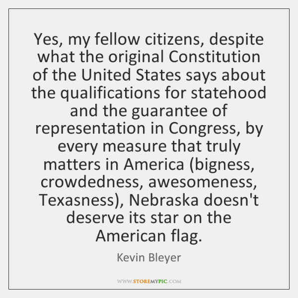 Yes, my fellow citizens, despite what the original Constitution of the United ...