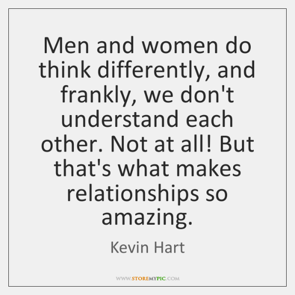 Men and women do think differently, and frankly, we don't understand each ...