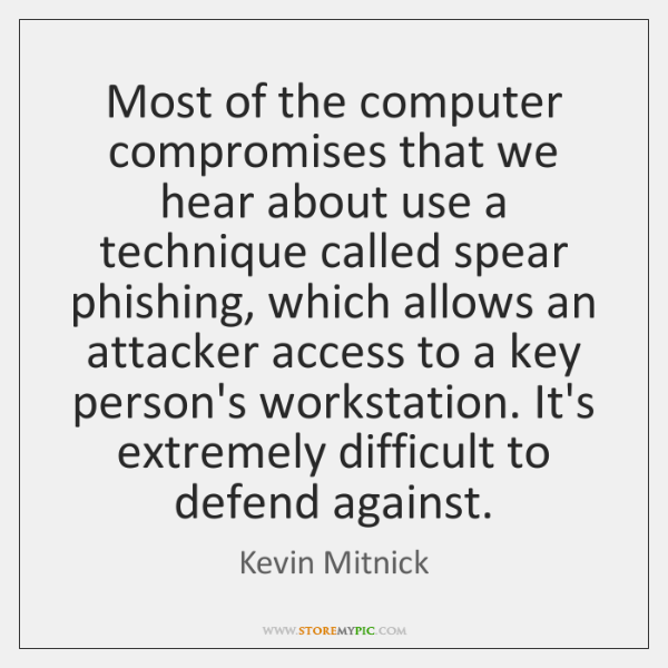 Most of the computer compromises that we hear about use a technique ...