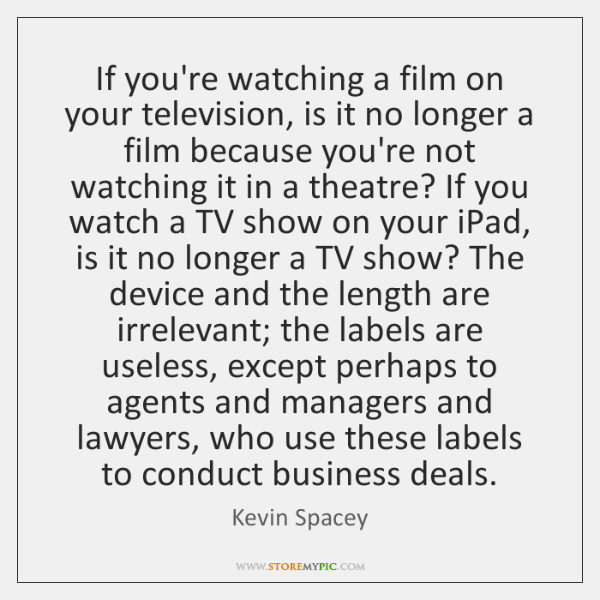 If you're watching a film on your television, is it no longer ...