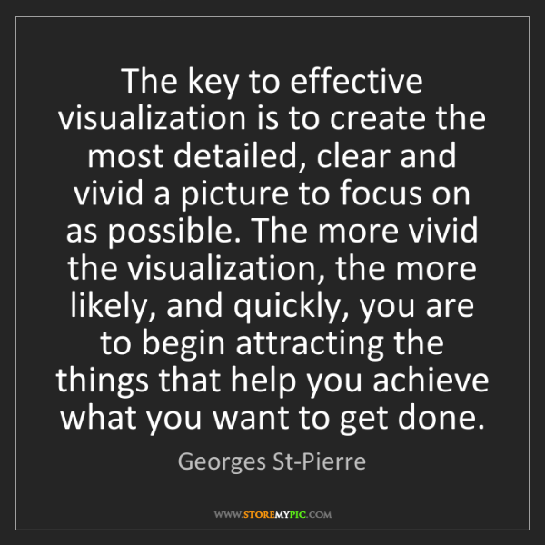 Georges St-Pierre: The key to effective visualization is to create the most...