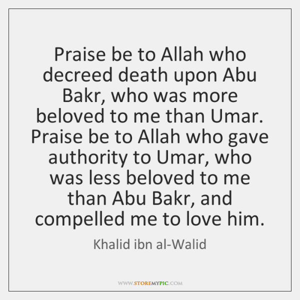 Praise be to Allah who decreed death upon Abu Bakr, who was ...