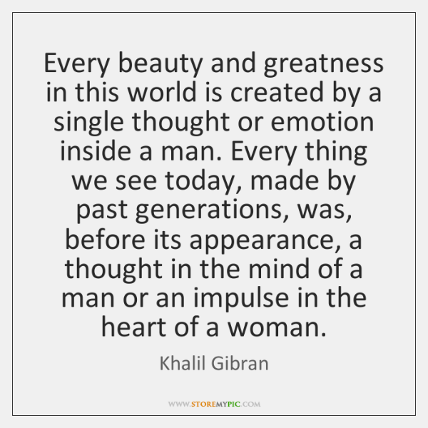 Every beauty and greatness in this world is created by a single ...