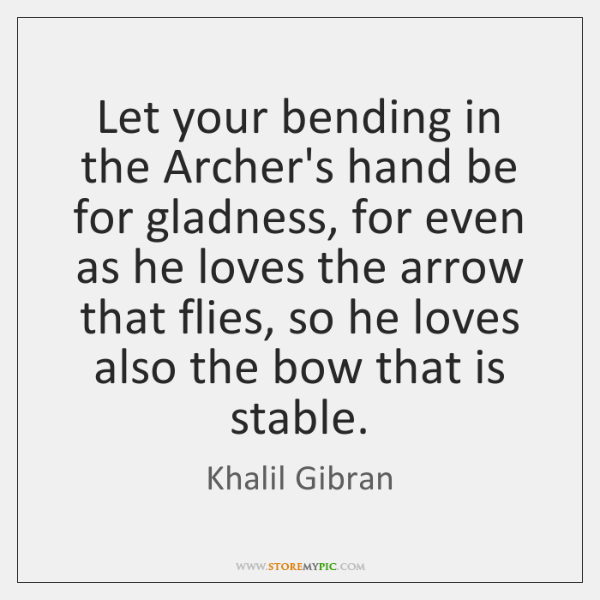Let your bending in the Archer's hand be for gladness, for even ...