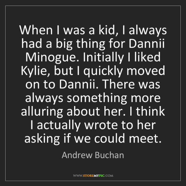 Andrew Buchan: When I was a kid, I always had a big thing for Dannii...