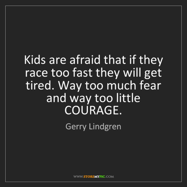 Gerry Lindgren: Kids are afraid that if they race too fast they will...