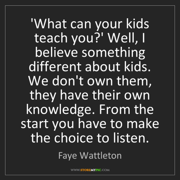 Faye Wattleton: 'What can your kids teach you?' Well, I believe something...